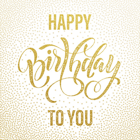 Happy Birthday to You gold glitter lettering for greeting card. Hand drawn grunge retro calligraphy. Golden polka dot pattern on white background.