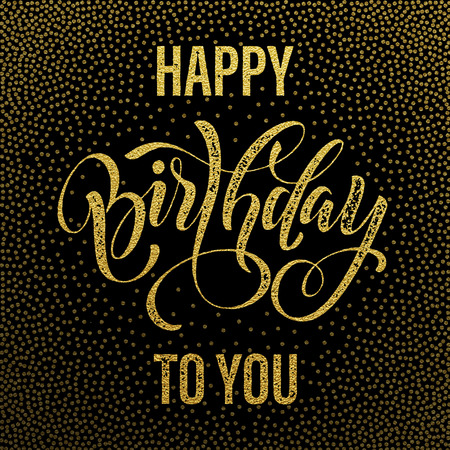 Happy Birthday to You gold glitter lettering for greeting card. Hand drawn grunge retro calligraphy. Golden polka dot pattern on black background.