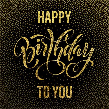auguri di compleanno: Happy Birthday to You glitter oro lettering per biglietto di auguri. Disegnati a mano grunge retro calligrafia. Oro motivo a pois su sfondo nero.