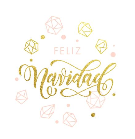 Spanish Merry Christmas Feliz Navidad greeting cards with gold glitter crystal ornaments on white festive background. Golden calligraphy lettering and confetti Illustration