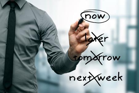 later: no procrastination -  do it now