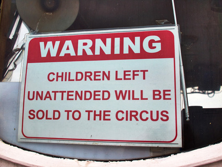 unattended: Unattended children will be sold to the circus - funny sign