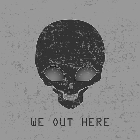 Alien with text, We Are Out Here.