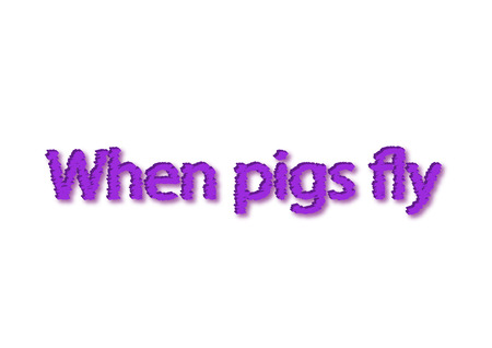 Illustration, purple when pigs fly idiom write isolated in a white background composition