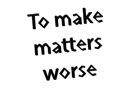 Illustration idiom write To make matters worse isolated on a white background.