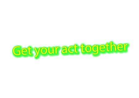 Illustration idiom write Get your act together isolated on a white background.