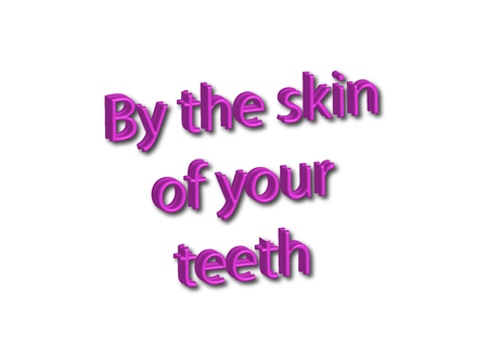 Illustration idiom write By the skin of your teeth isolated on a white background.