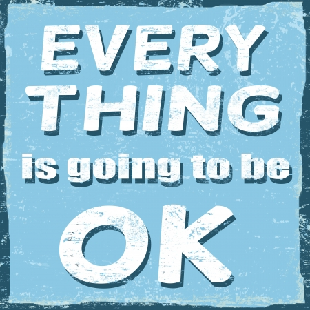positive thought: Everything is going to be ok, vintage grunge poster Illustration