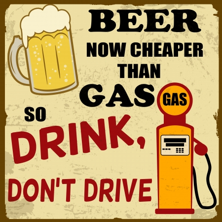 cheaper: Beer now cheaper than gas, drink don t drive grunge poster,  illustration
