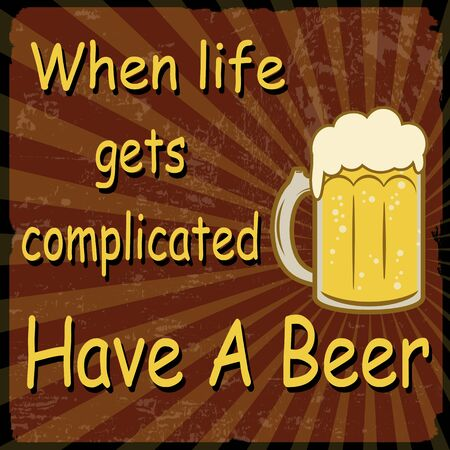 When life gets complicated Have A Beer grunge poster, illustration Stock Vector - 21215779
