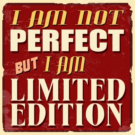 50s: I am not perfect but I am limited edition, vintage grunge poster, vector illustrator Illustration