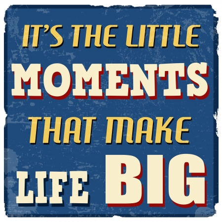 It s the little moments that make life big Vector