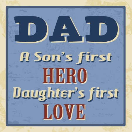 Dad - a son s first hero, daughter s first love poster Vector