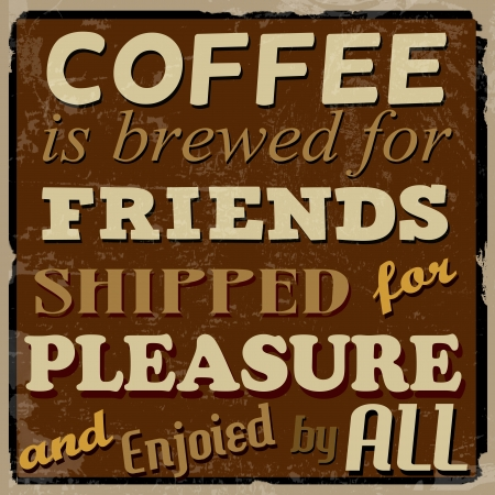 brewed: Coffee is brewed for friends, shipped for pleasure and enjoied by all, vintage grunge poster, vector illustrator Illustration
