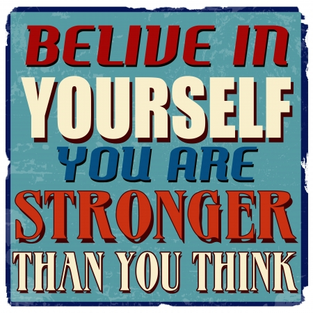 stronger: Belive in yourself you are stronger than you think, vintage grunge poster, vector illustrator
