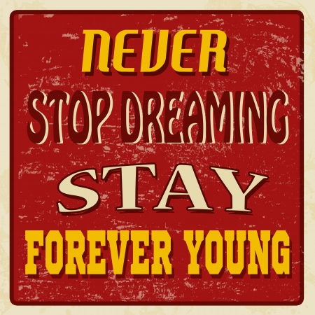 stay: Never stop dreaming stay forever young, vintage grunge poster, vector illustrator