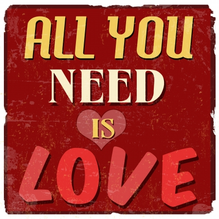 need: All you need is love, vintage grunge poster, vector illustrator