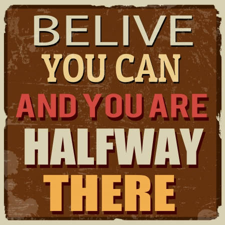 Belive you can and you are halfway there, vintage grunge poster, vector illustrator Stock Vector - 23240017