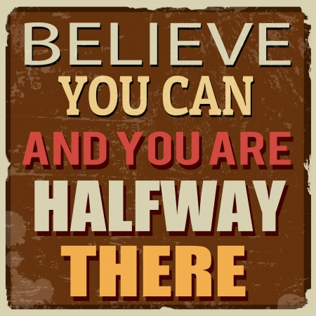 there: Believe you can and you are halfway there, vintage grunge poster, vector illustrator Illustration