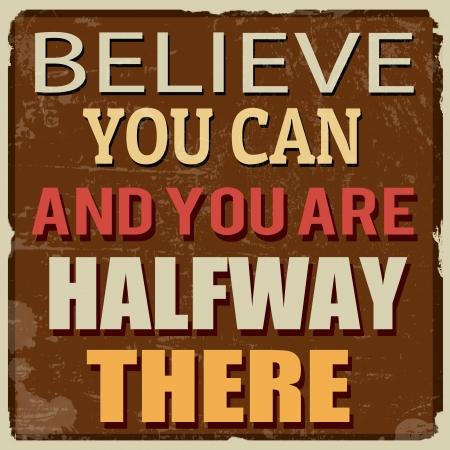 believe: Crea que usted puede y usted es intermedio allí, cartel grunge vintage, ilustrador vectorial