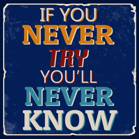 If you never try you'll never know vintage grunge poster, vector illustrator Stock Vector - 23884804