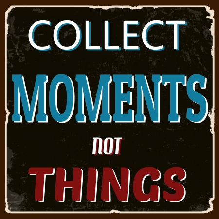 collect: Collect moments not things vintage grunge poster, vector illustrator