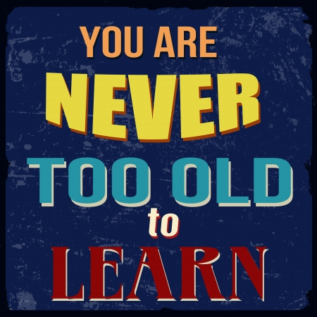 never: You are never too old to learn, vintage grunge poster, vector illustrator