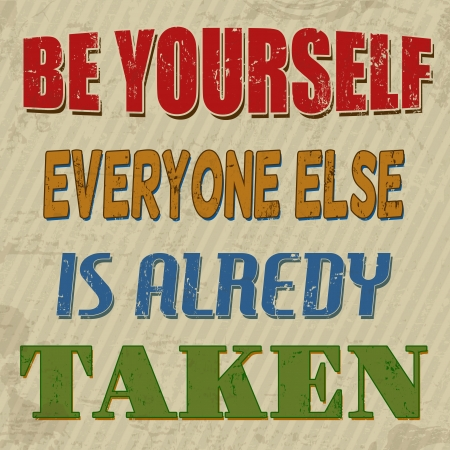 taken: Be yourself everyone else is alredy taken , vintage grunge poster, vector illustrator Illustration