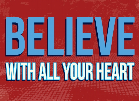 Believe with all your heart vintage grunge poster, vector illustrator