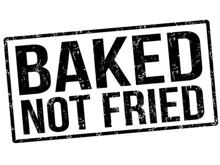 Baked Not Fried grunge rubber stamp on white, vector illustration Illustration