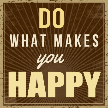 Do what makes you happy, vintage grunge poster, vector illustrator
