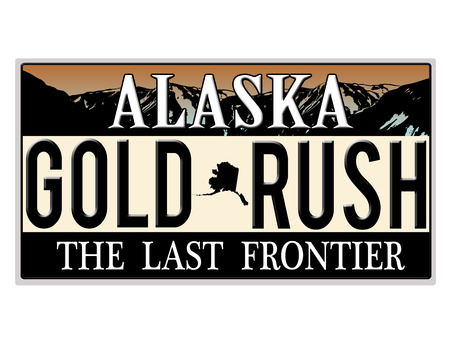 license plate: An imitation Alaska license plate with text Gold Rush written on it making a great concept  Words on the bottom The Last Frontier