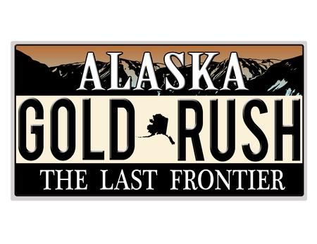 Eine Nachahmung Alaska Nummernschild mit dem Text-Goldrausch auf sie machen ein tolles Konzept Wörter auf der Unterseite die letzte Grenze geschrieben Vektorgrafik