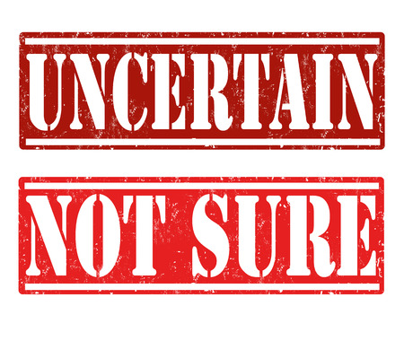 uncertain: Uncertain and not sure rubber stamps on white, vector illustration