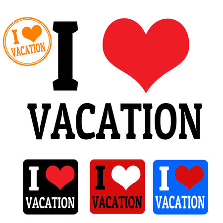 week end: I love Vacation sign and labels on white background, vector illustration Illustration