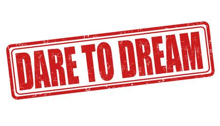 dare: Dare to dream grunge rubber stamp on white, vector illustration