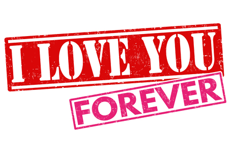 declaration of love: I love you forever grunge rubber stamp on white background, vector illustration