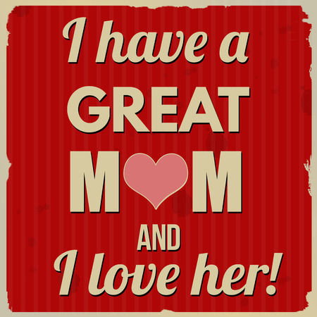 I have a great mom and I love her poster in vintage style, vector illustration