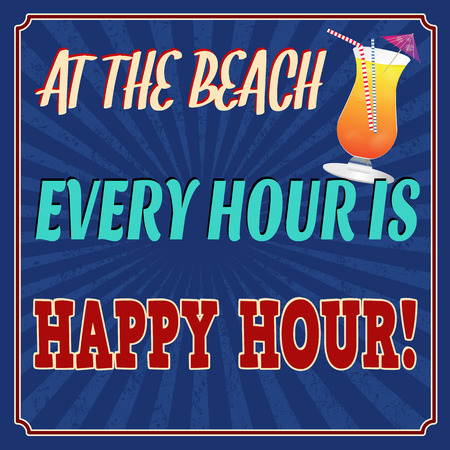 every: At the beach every hour is happy hour, vintage grunge poster, vector illustrator