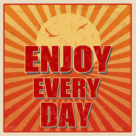 old postcards: Enjoy every day, motivational vintage grunge poster, vector illustrator