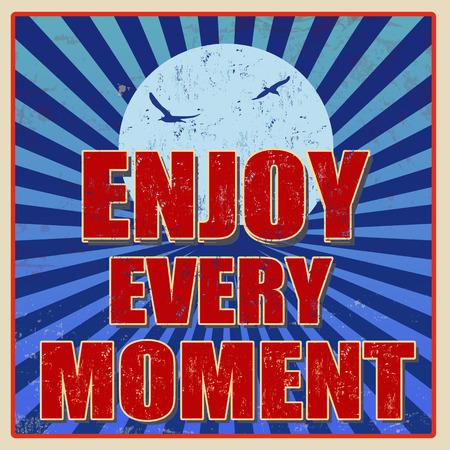 every: Enjoy every moment, motivational vintage grunge poster, vector illustrator Illustration