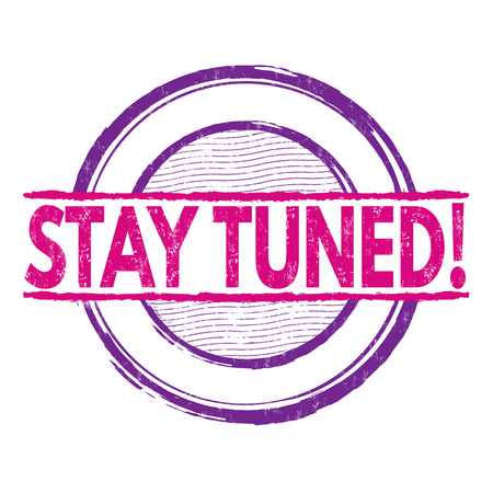 tuned: Stay tuned grunge rubber stamp on white background, vector illustration