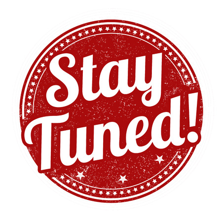 Stay tuned grunge rubber stamp on white background, vector illustration