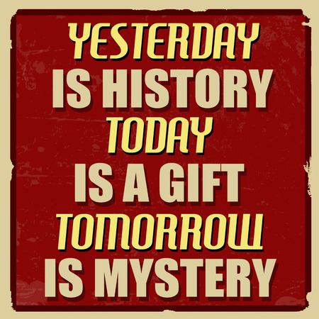 tomorrow: Yesterday is history today is a gift tomorrow is mystery, vintage grunge poster, vector illustrator