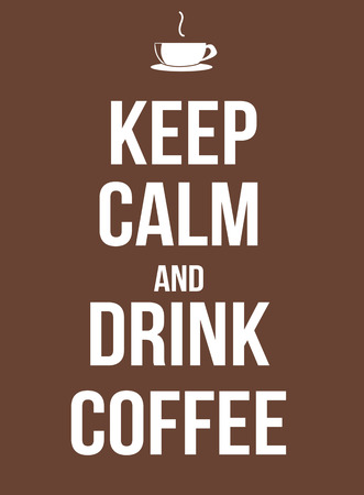 keep: Keep calm and drink coffee poster, vector illustration