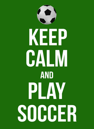 encouragement: Keep calm and play soccer poster, vector illustration