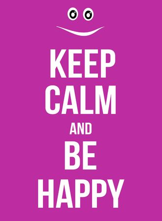 to be: Keep calm and be happy poster, vector illustration