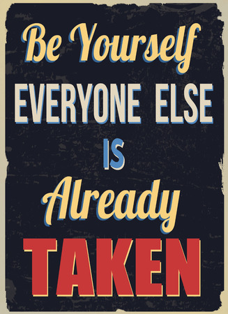 taken: Be yourself everyone else is already taken, vintage grunge poster, vector illustrator