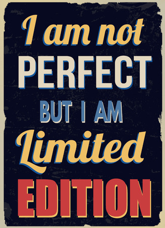 edition: I am not perfect but I am limited edition, vintage grunge poster, vector illustrator Illustration