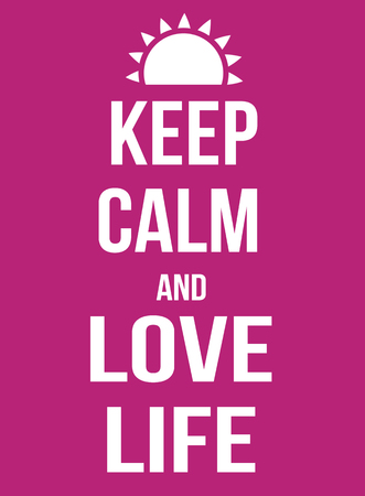 love life: Keep calm and love life poster, vector illustration